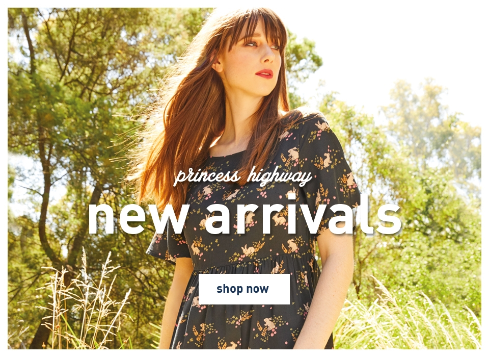 Princess Highway New Arrivals